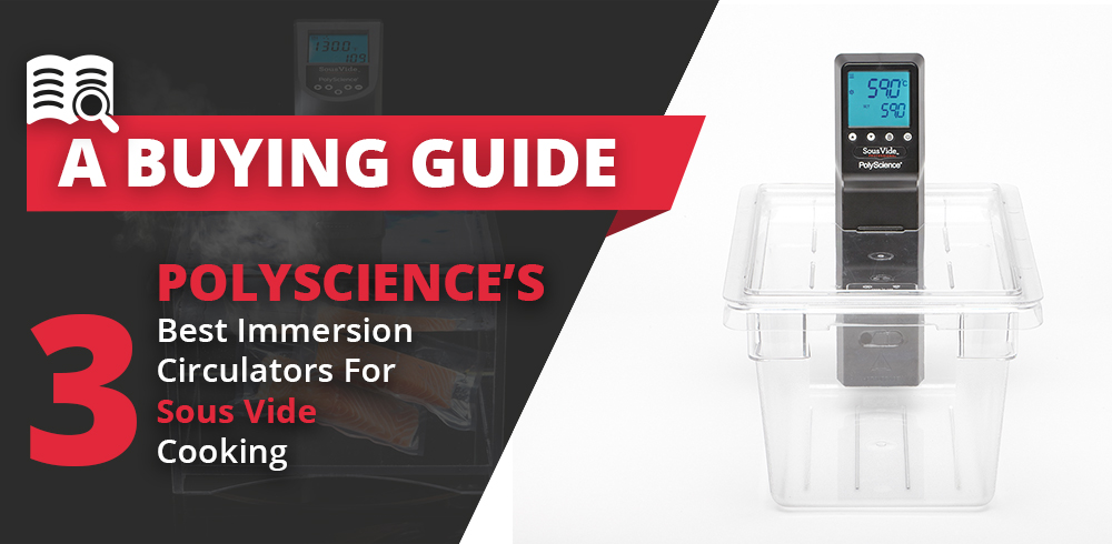 PolyScience's Three Best Immersion Circulators for Sous Vide Cooking