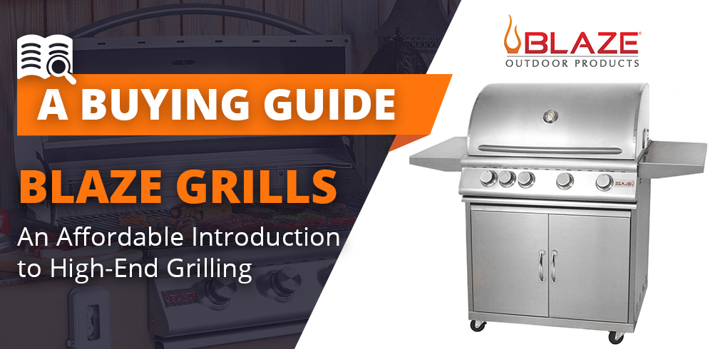 Blaze Grills: An Affordable Introduction to High-End Grilling