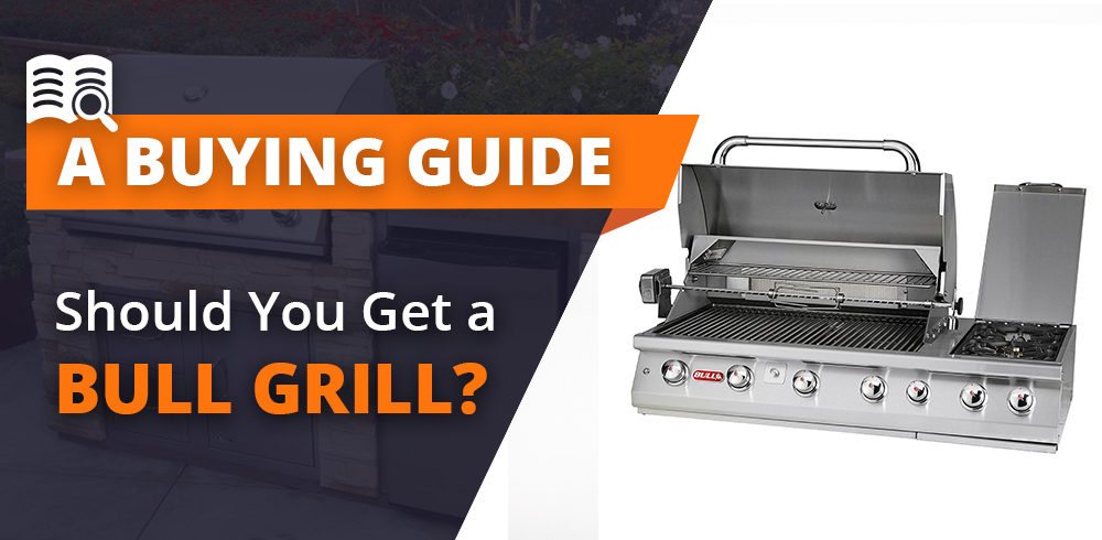Should You Get a Bull BBQ Grill?