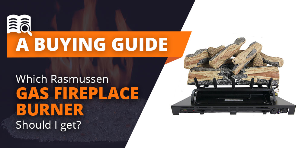 Which Rasmussen Gas Fireplace Burner Should I Get?