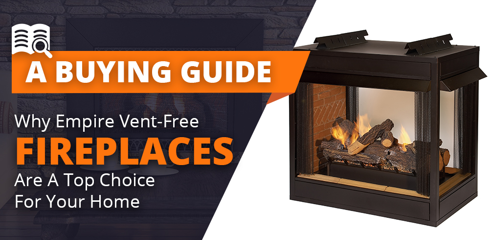 Why Empire Vent-Free Fireplaces Are a Top Choice for Your Home